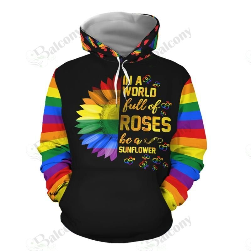 In a world full of roses be a sunflower LGBT Hoodie 3D
