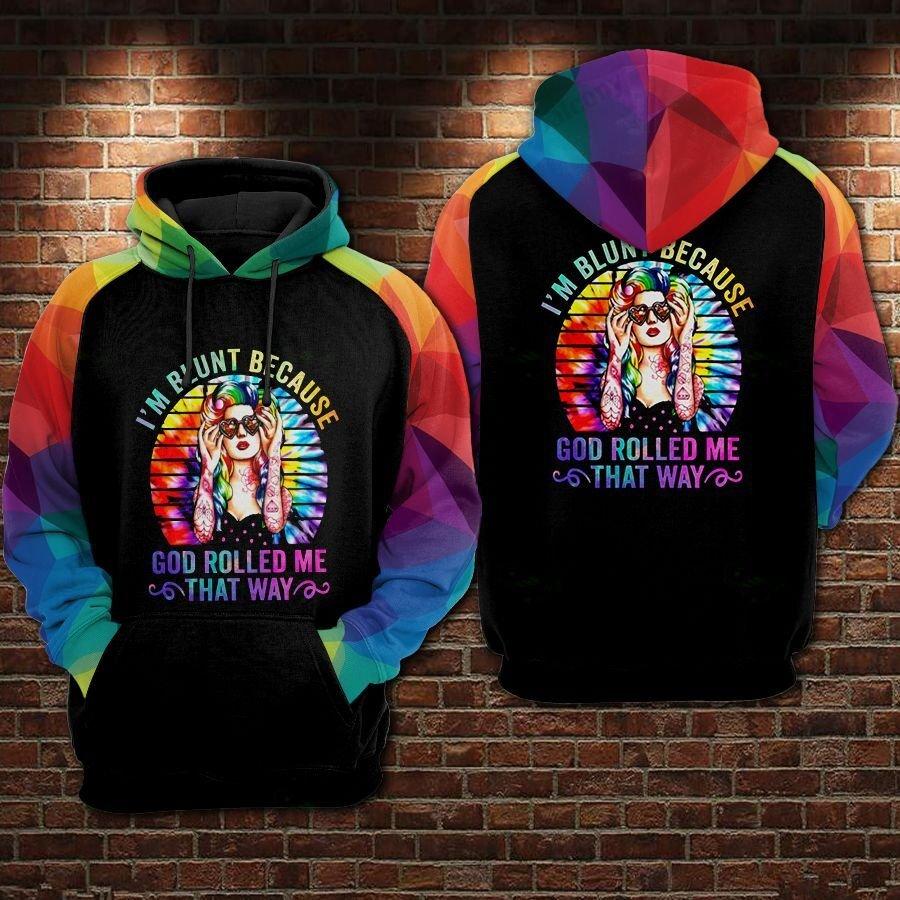 LGBT I am Blunt Because god rolled me Hoodie 3D