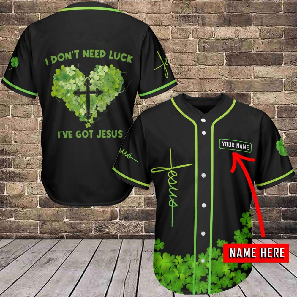 I dont need luck I have got Jesus Personalized Name Baseball Jersey