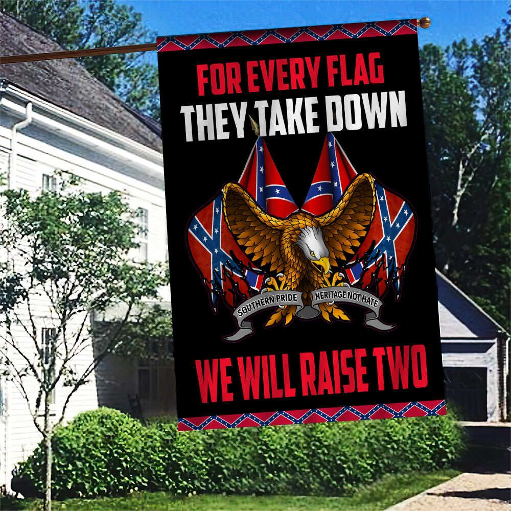 Southern For every Flag they take down we will raise two FLAG