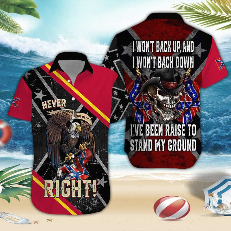 Southern Rebel Never apologize for being right Raise to stand my ground hawaiian shirt