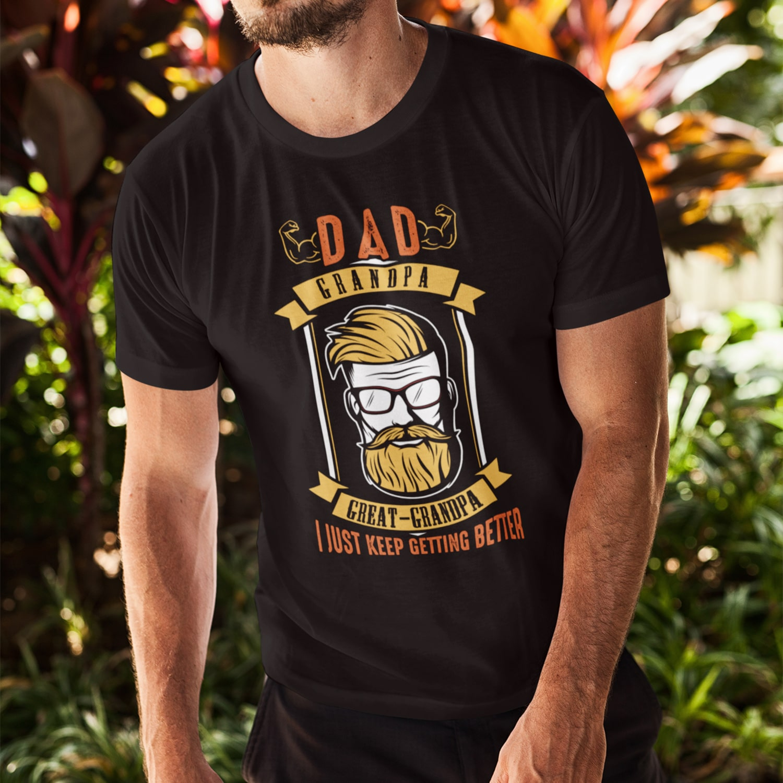 Dad Grandpa Great Grandpa I Just Keep Getting Better T-Shirt