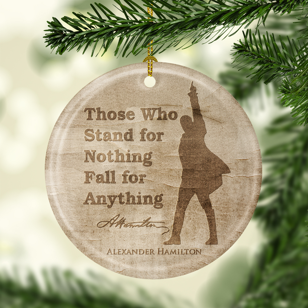 Those Who Stand For Nothing Fall For Anything King George Hamilton Ornament