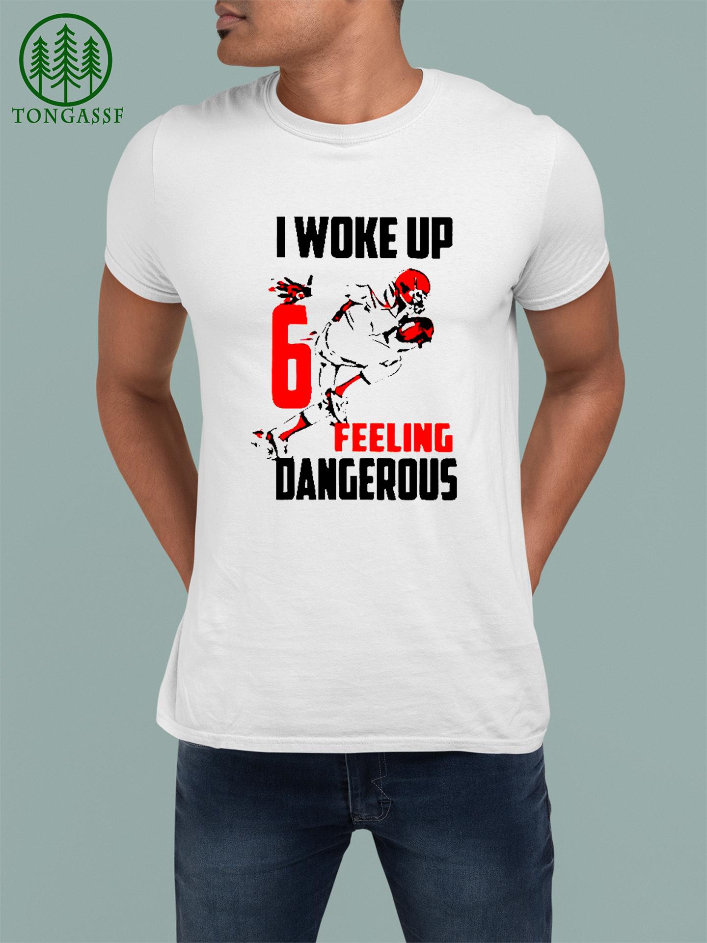 Baker Mayfield No 6 I Woke Up Feeling Dangerous t shirt