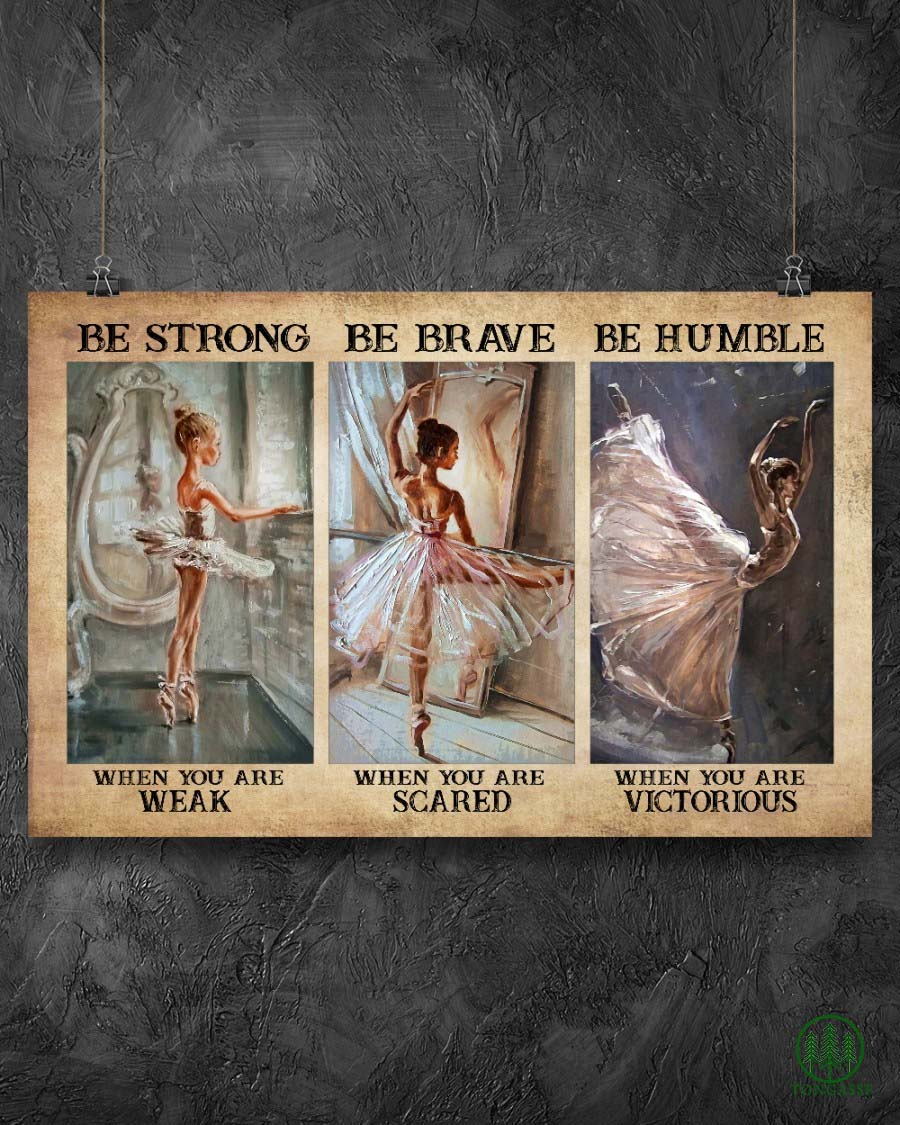 Be Strong Be Brave Be Humble Ballet Poster