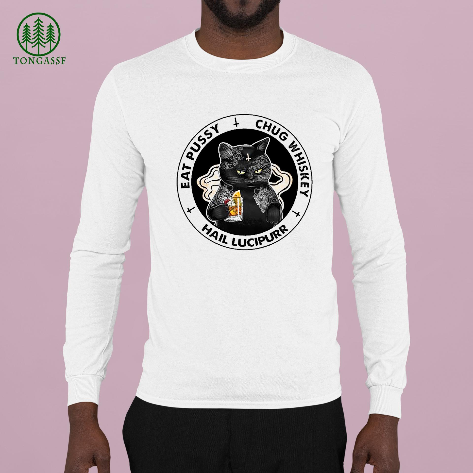 Black Cat eat pussy chug Whiskey hail lucipurr shirt