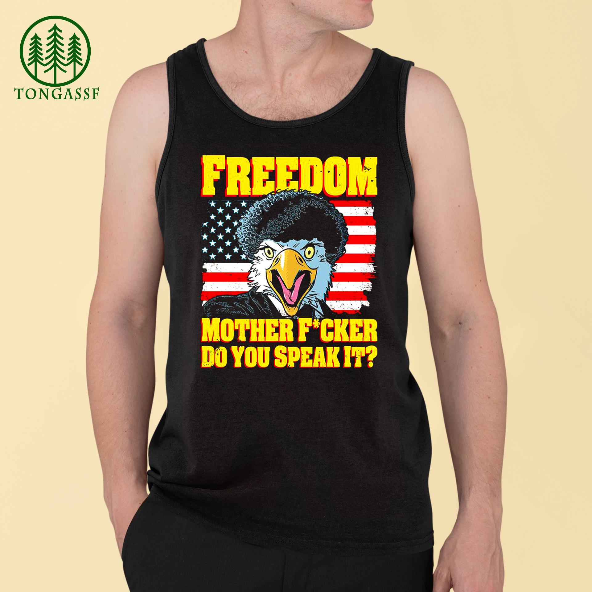Freedom mother fucker do you speak it Shirt