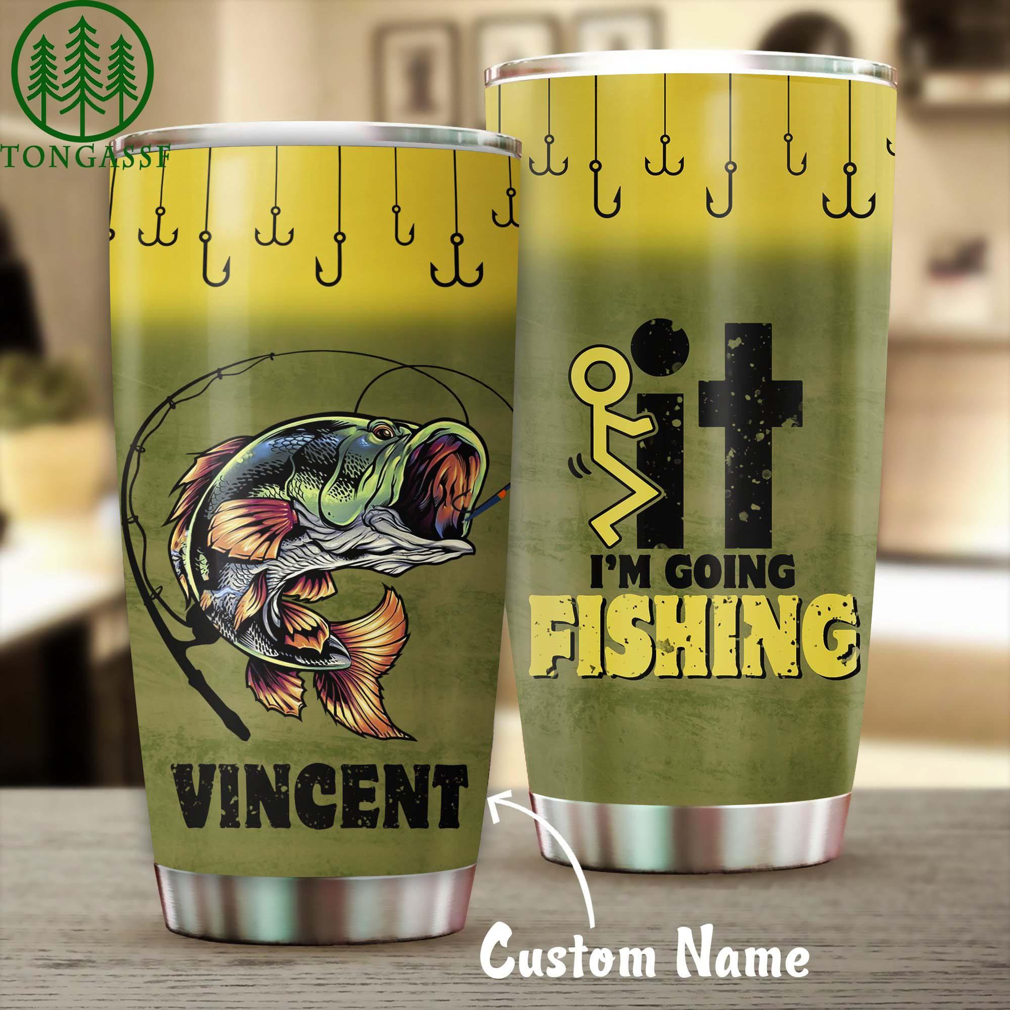 Fuck it i am going fishing tumbler custom