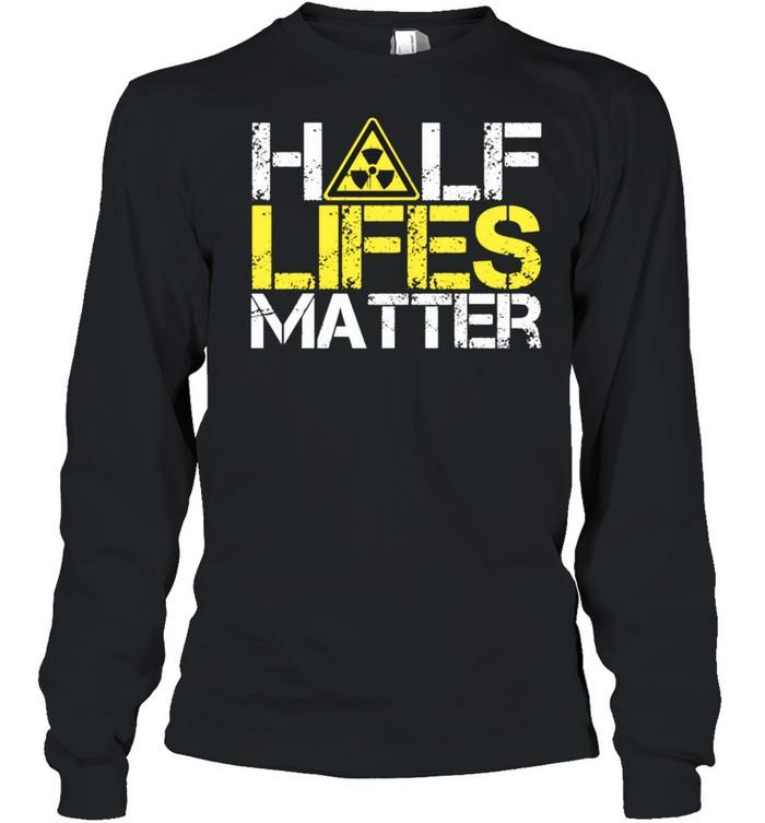 HalfLives Matter shirt 3