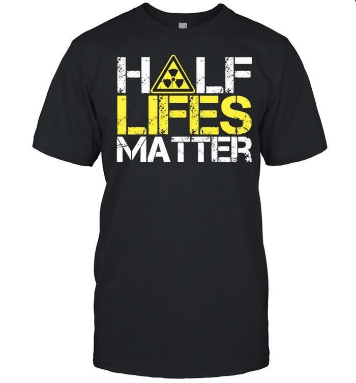 HalfLives Matter shirt