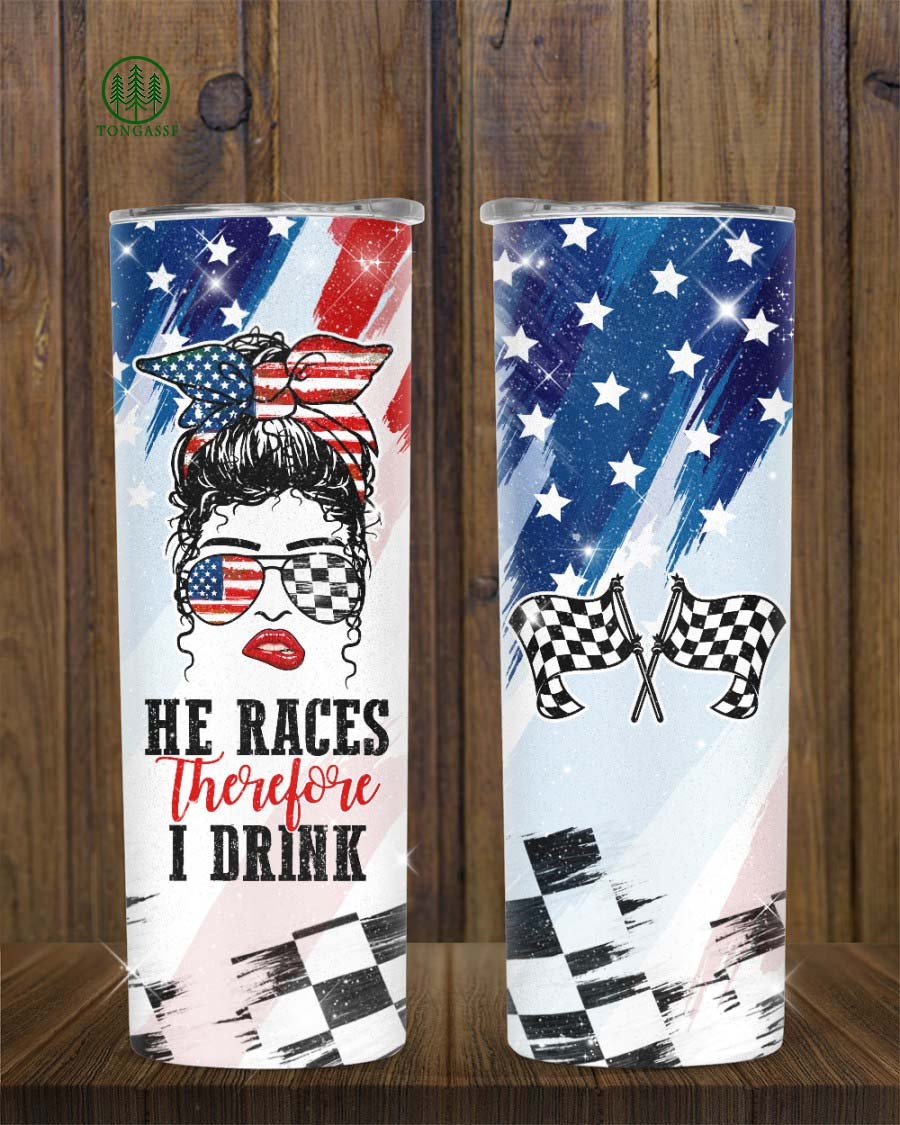 He Races Therefore I Drink Skinny Tumbler