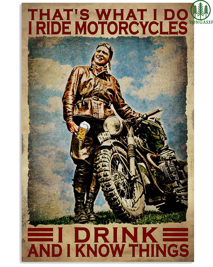 I ride motorcycles I drink and I know things poster