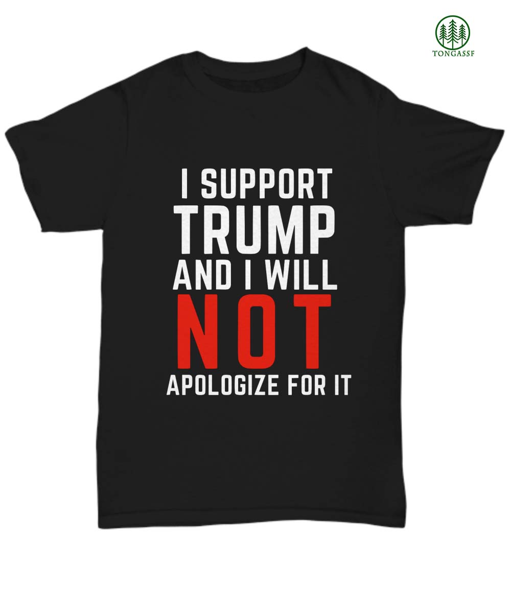 I support Donald Trump and I will not apoligize for it shirt