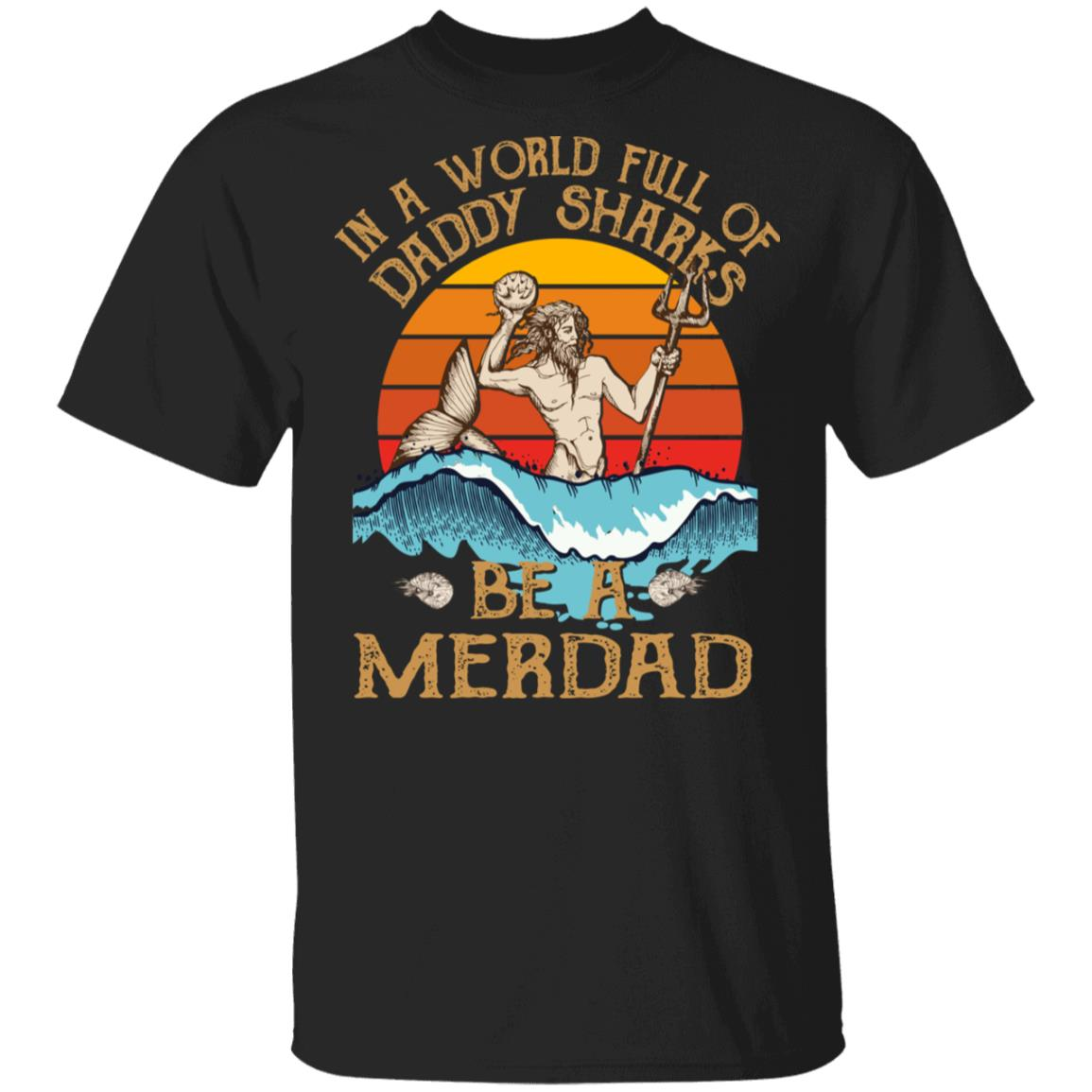 In A World Full Of Daddy Sharks Be A Merdad Shirts