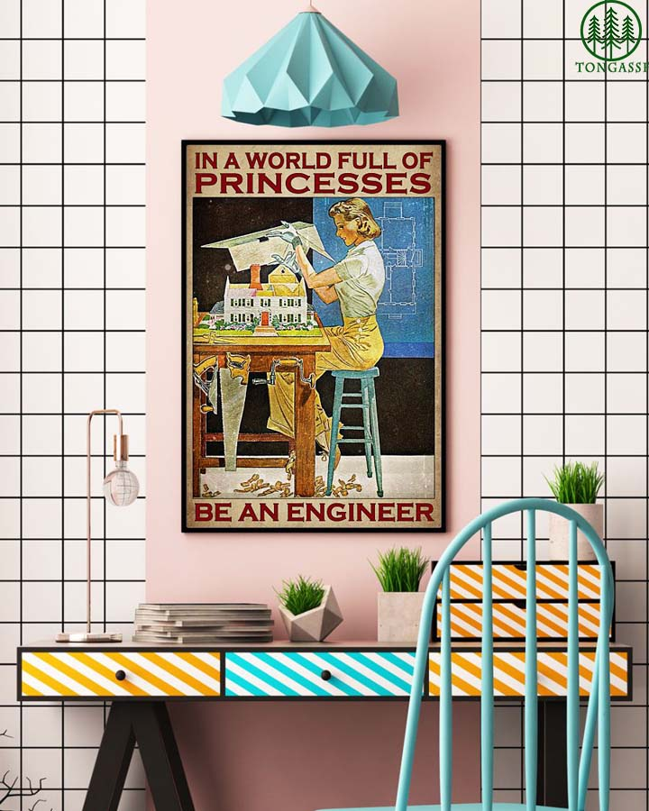 In the world full of princesses be an engineer poster