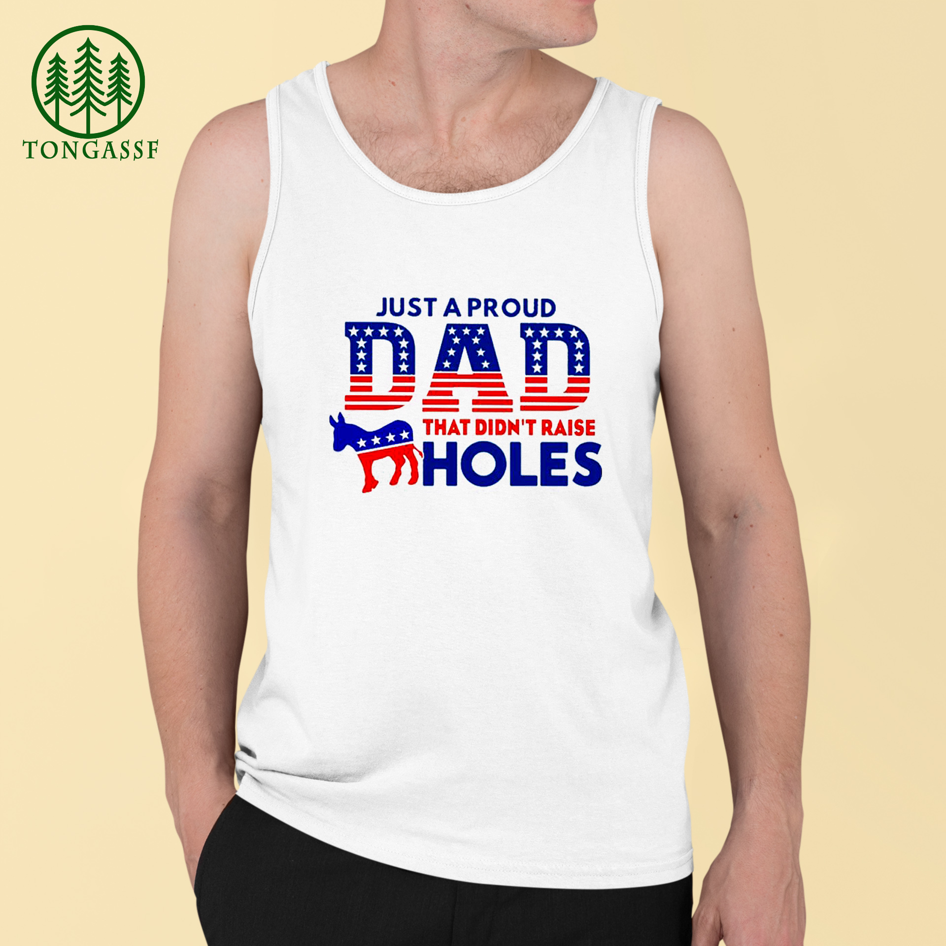 Just a proud dad that didnt raise holes donkey Shirt