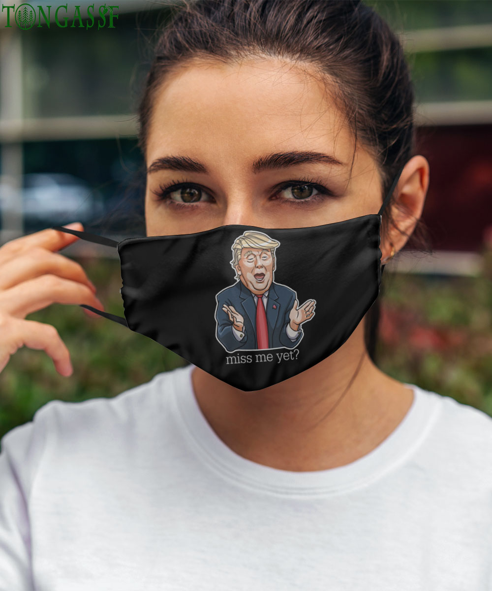 Miss me yet Trump said Trending Face mask 2021