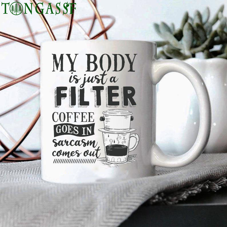 My Body Is Just a Filter Coffee Goes in Sarcasm Comes Out Mug