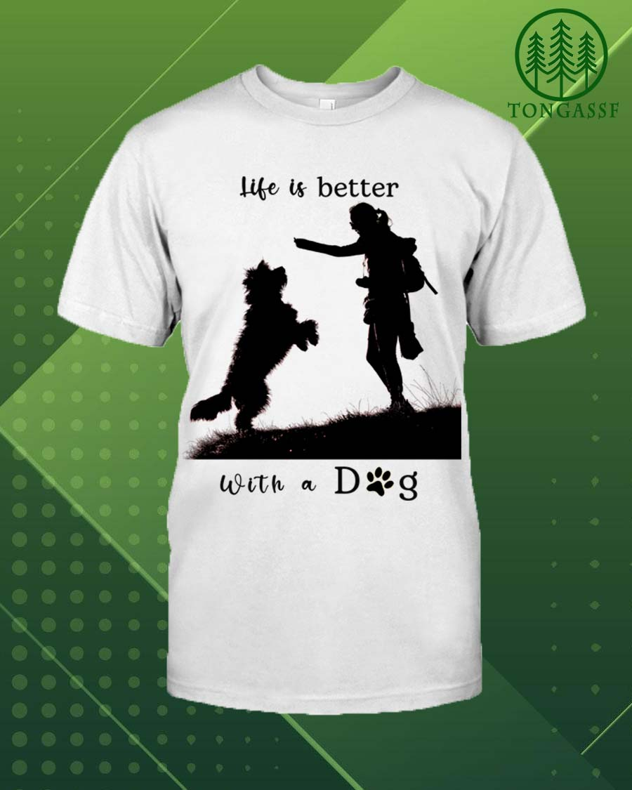 My dog makes our life better t shirt