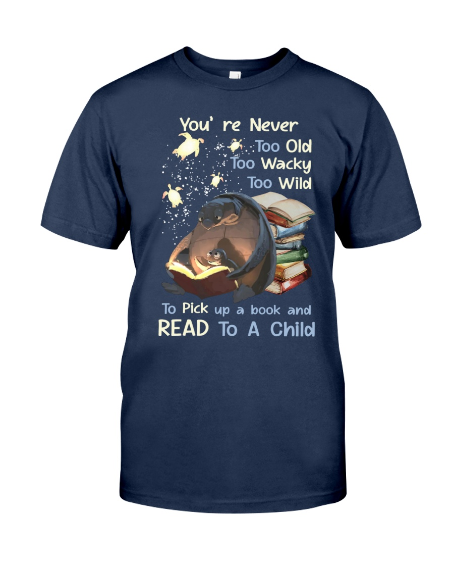 Never Too Old Too Wacky Too Wild Read Book To A Child Shirt