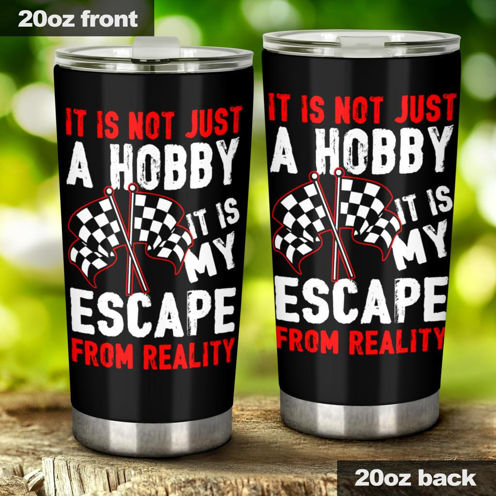 Racing is my escape from reality Tumbler 20oz