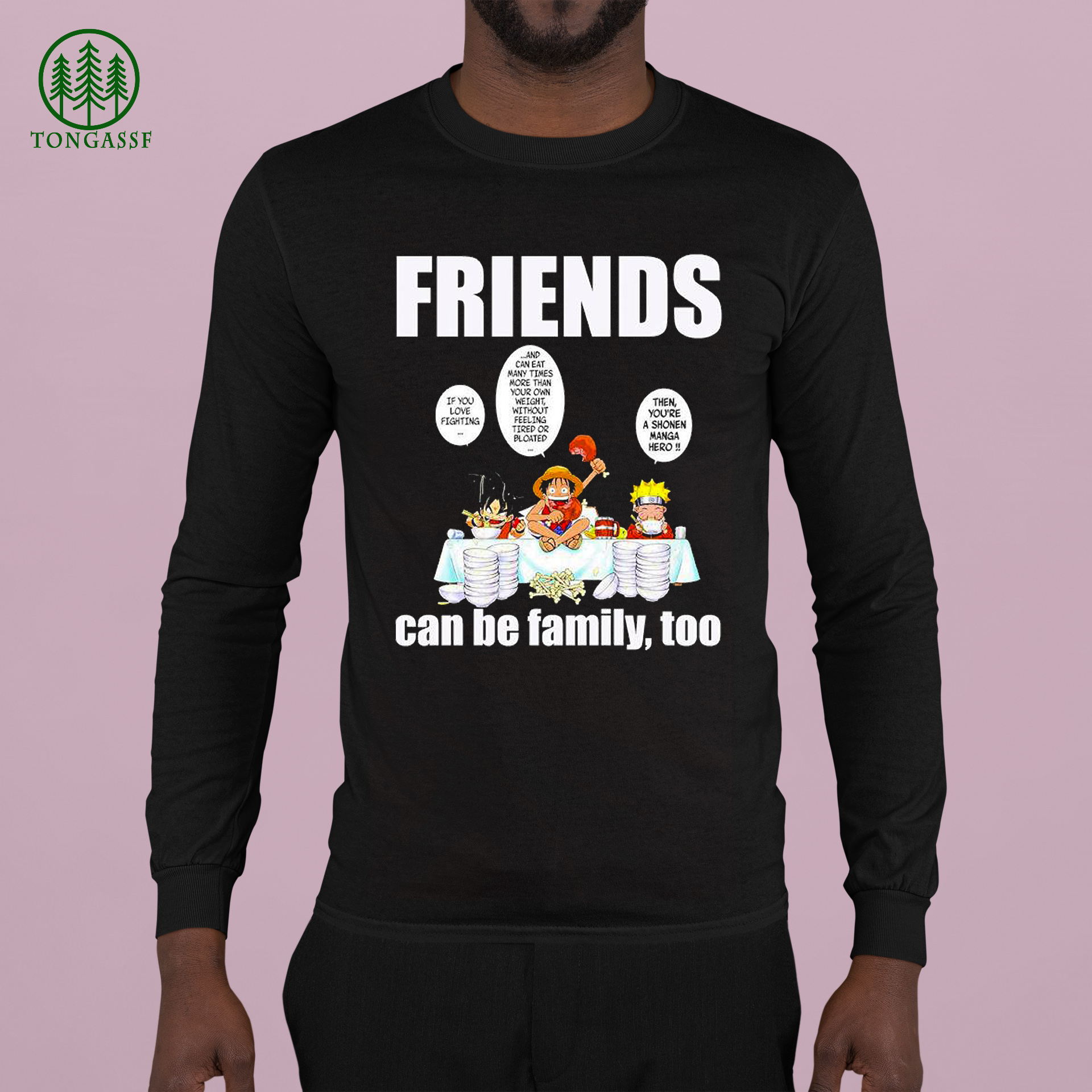 Son Goku and Luffy and Naruto friends can be family too shirt