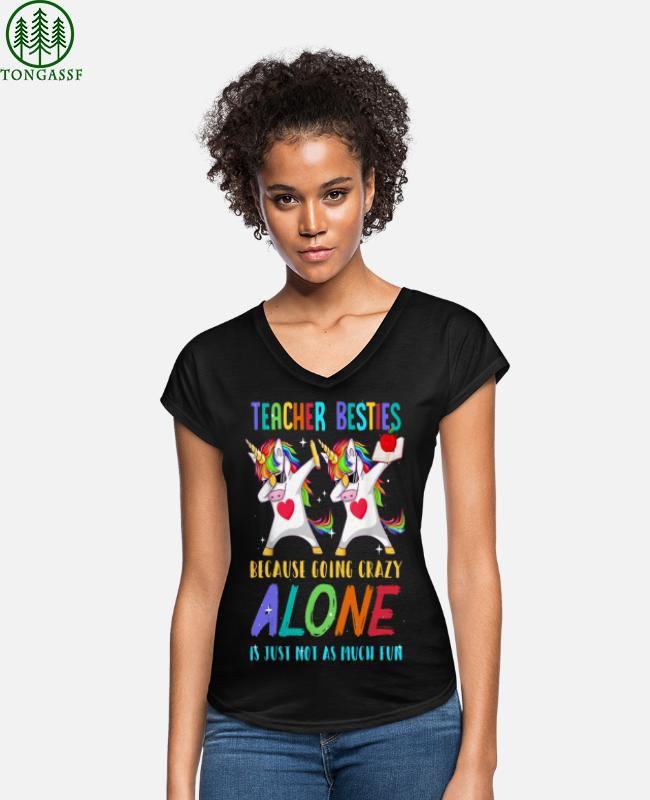 Teacher Besties Because Going Crazy Alone Shirt