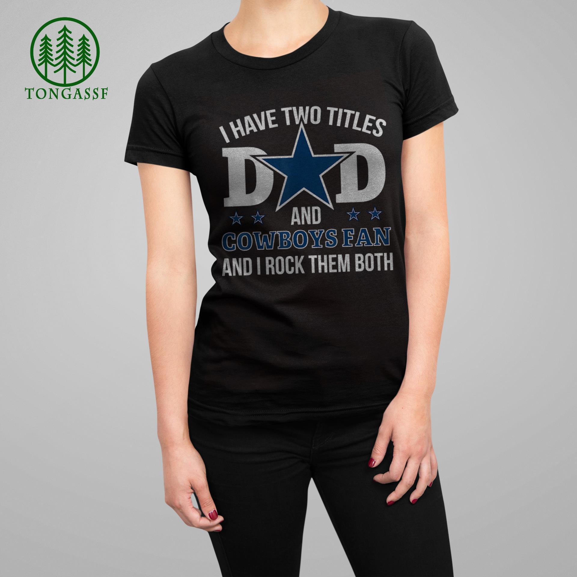 Two titles Dad and Cowboys Fan NFL Dallas Cowboys Shirt