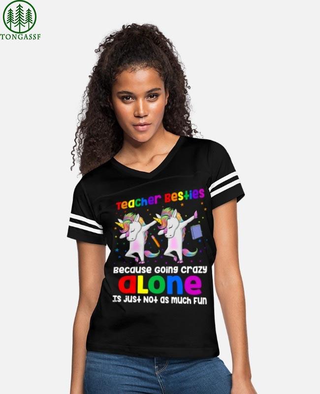 Unicorns Teacher Besties Because Going Crazy Alone t shirt