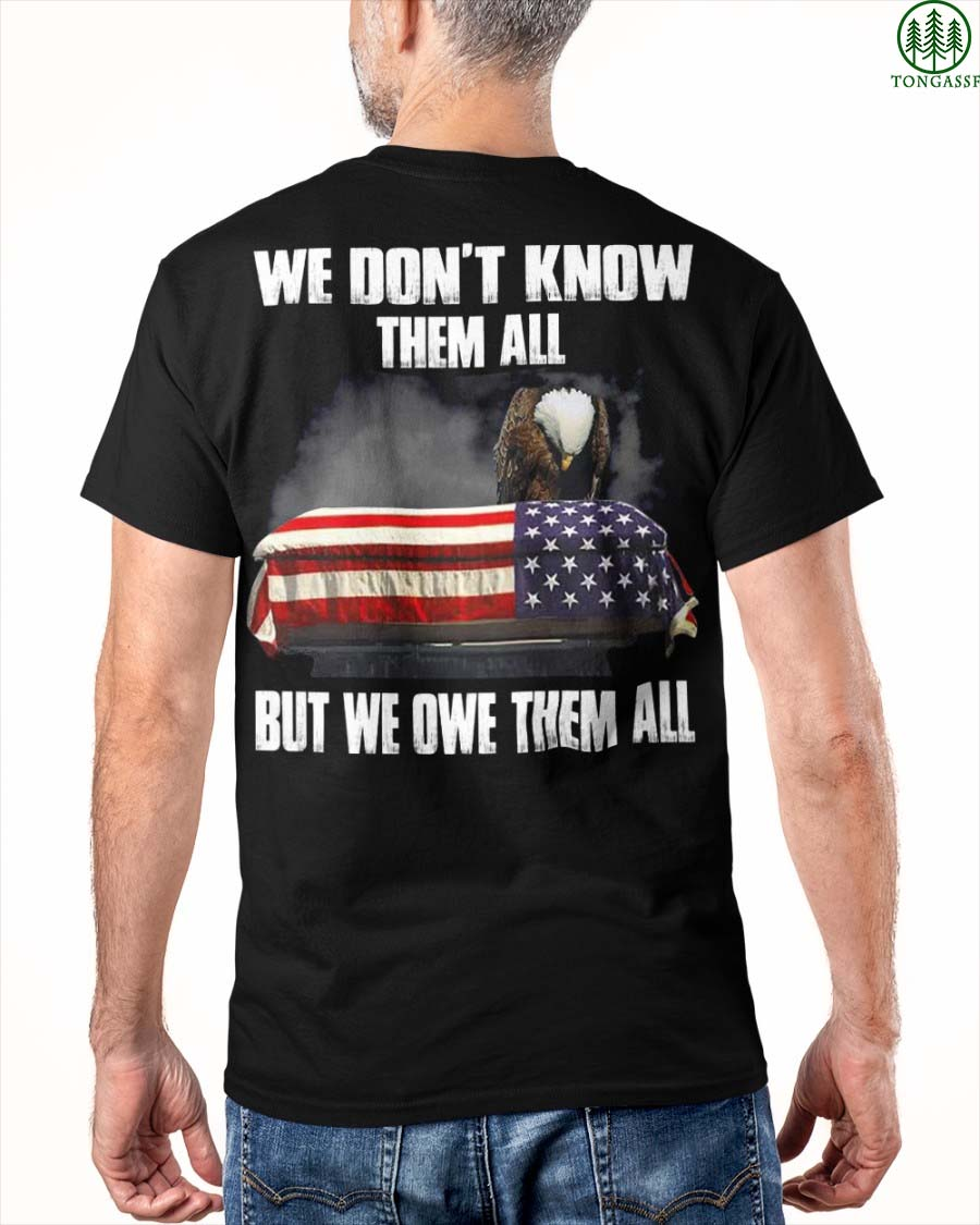 We Don't Know Them All But We Owe Them All American Flag Veteran Shirt