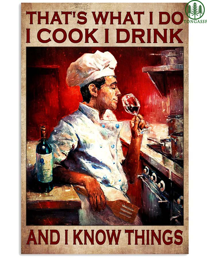 What I do I cook I drink and I knows things poster