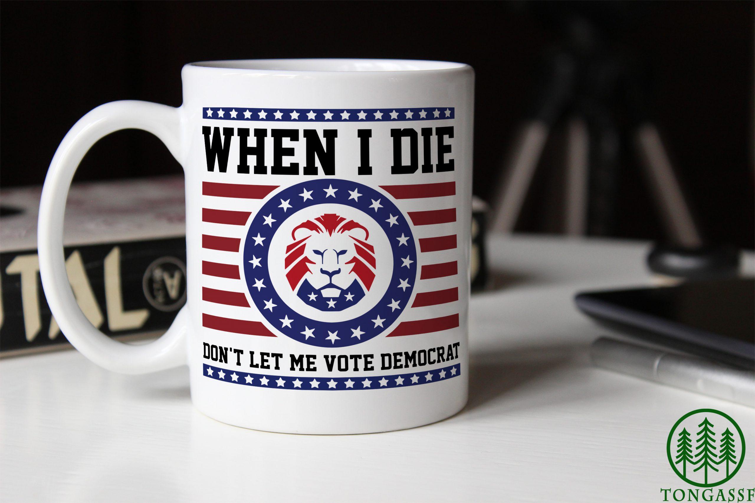 When I Die Dont Let Me Vote Democrat White Ceramic Mug