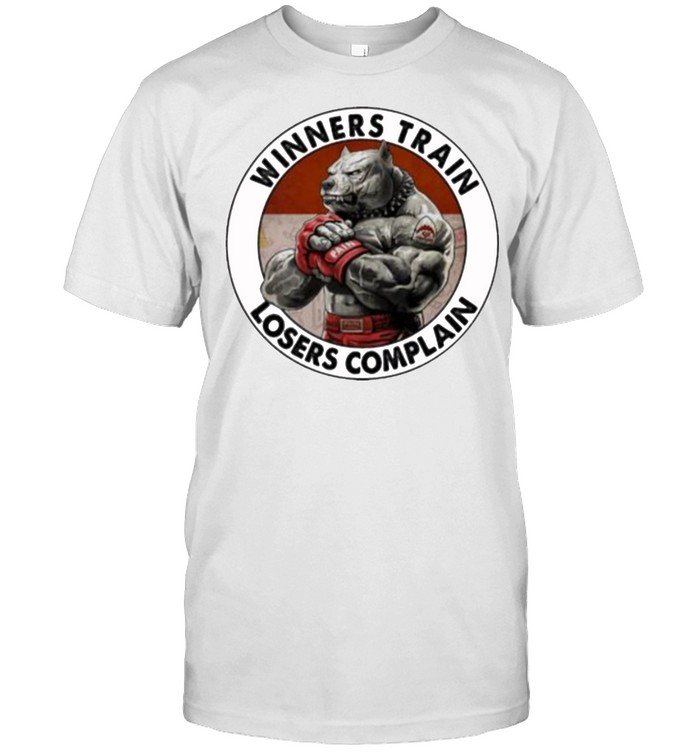 Winners train losers complain dog shirt