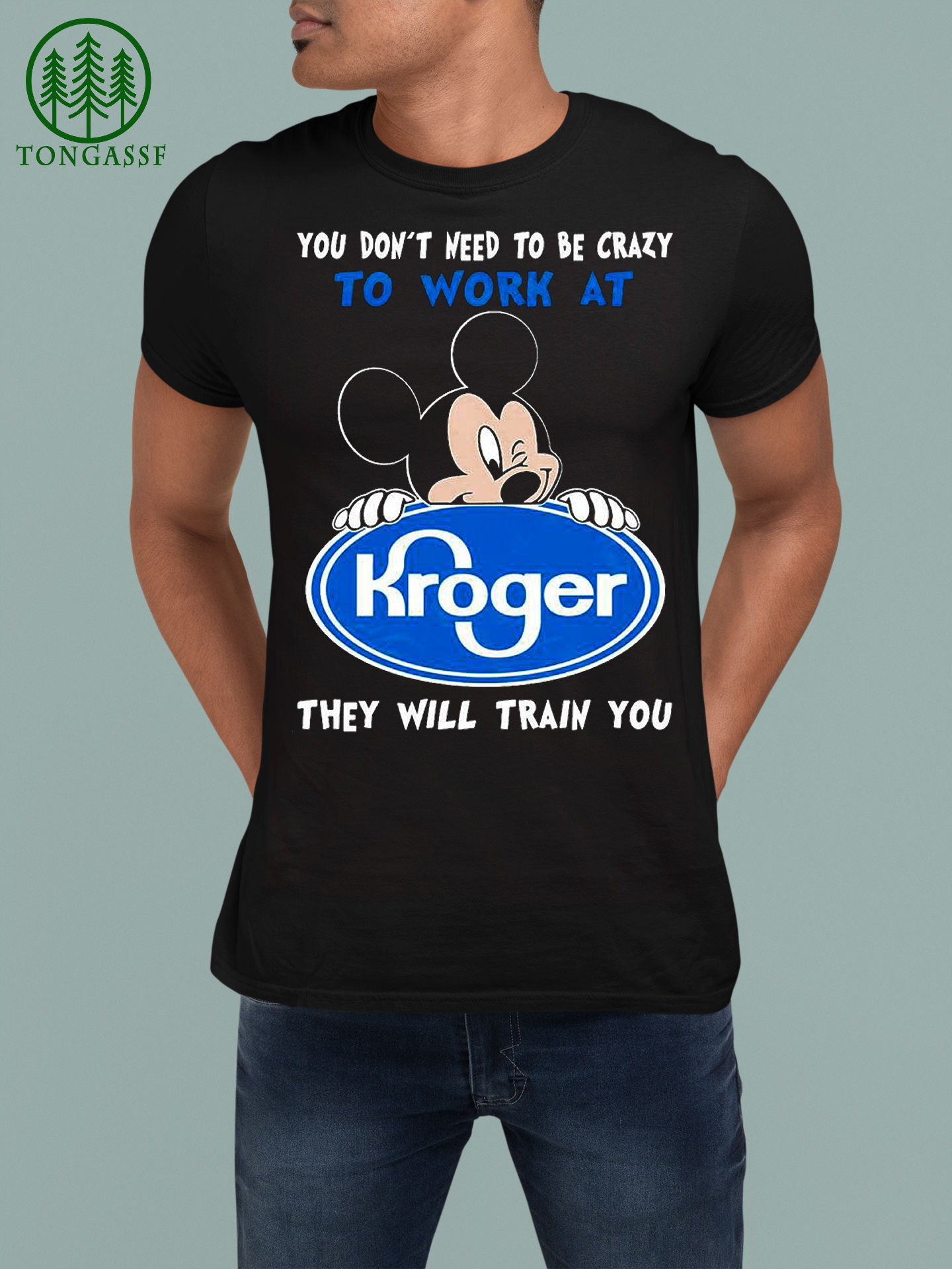 You dont need to be crazy to work at Mickey Mouse Kroger they will train you shirt (2)