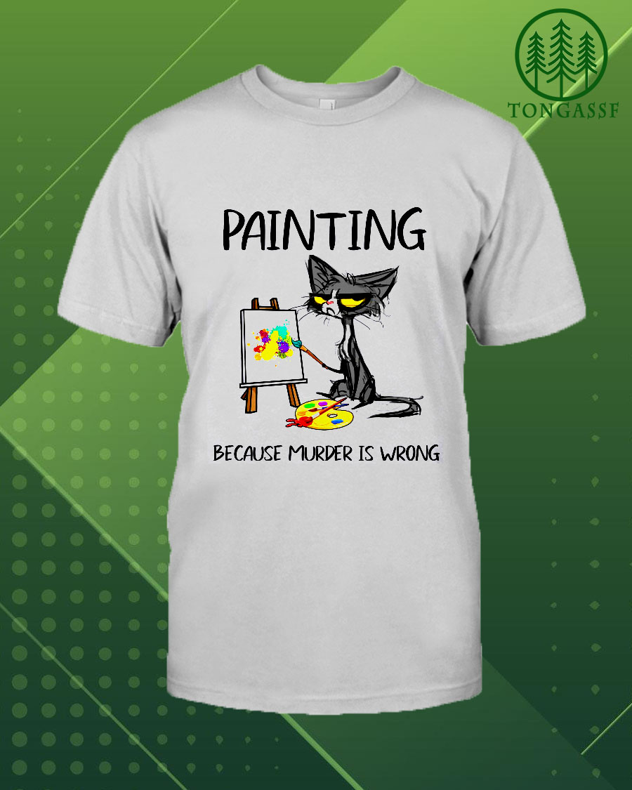 Cat Painting because murder is wrong shirt