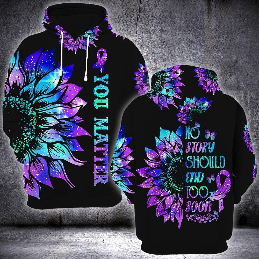 You Matter Sunflower No Story Should End Too Soon Suicide Awareness Hoodie 3D