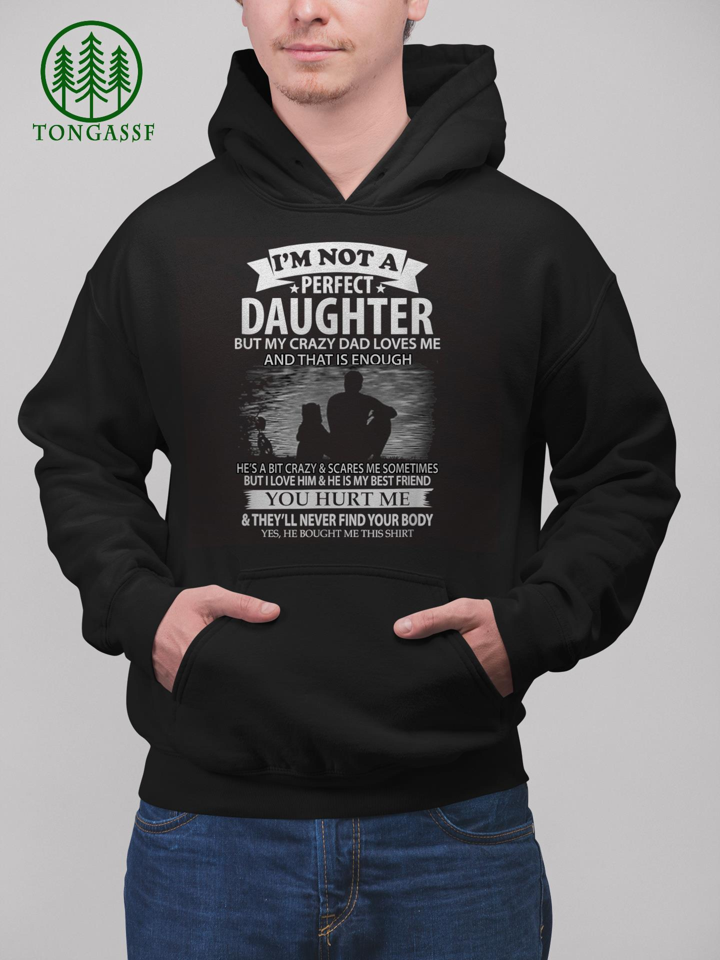 I am Not A Perfect Daughter But My Crazy Dad Loves Me T Shirt
