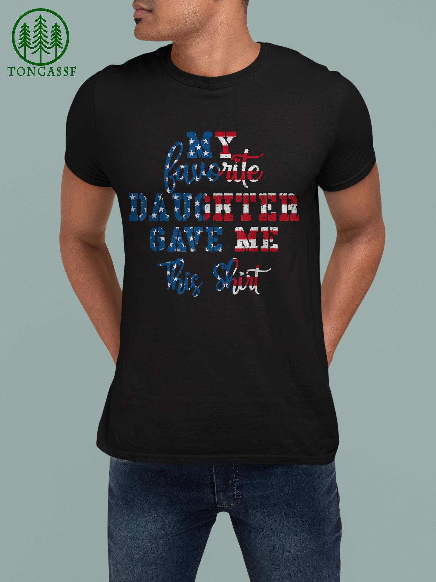 My Favorite Daughter Gave Me This Father Day American Flag T shirt