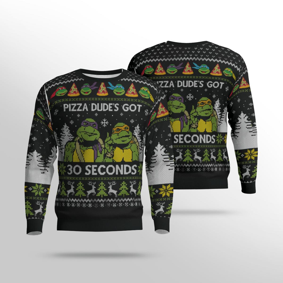 MICHENAGELO and DONATELLO Pizza Dude's Got 30 Seconds Sweater