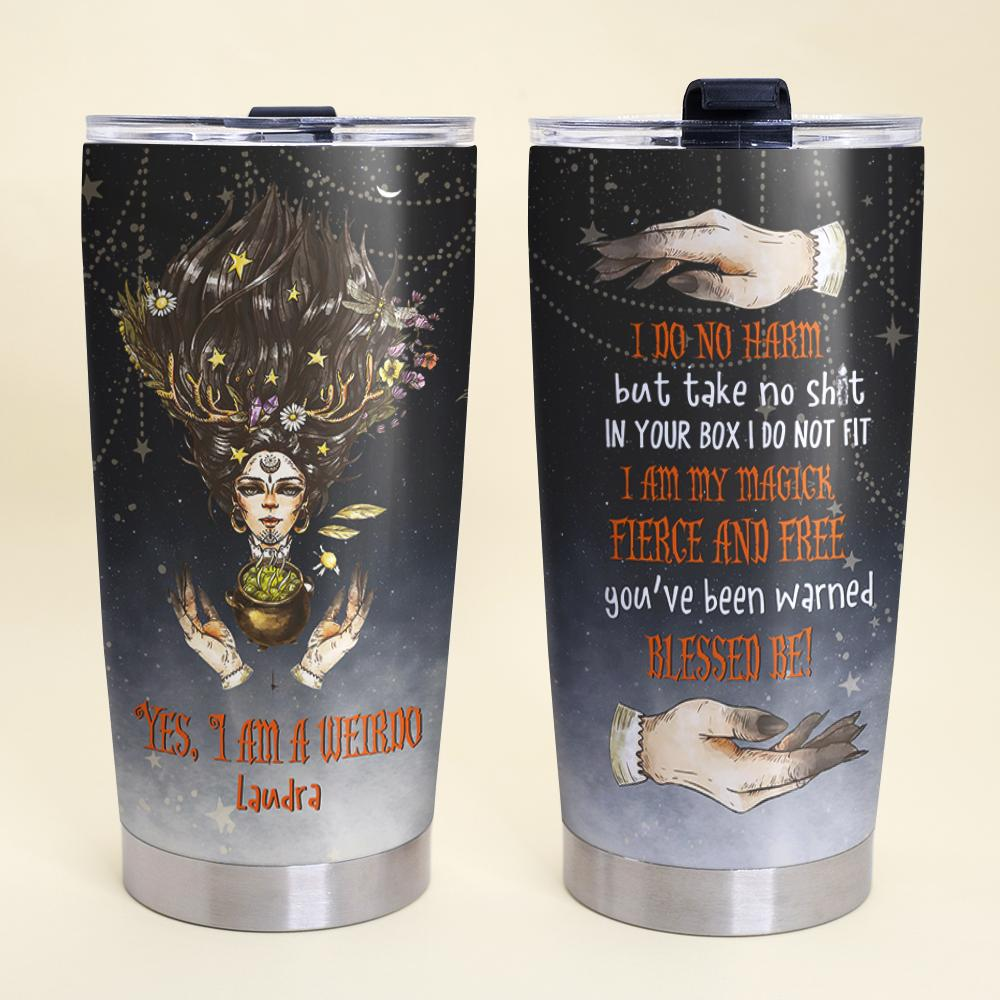 Personalized Halloween Witch Yes I Am A Weirdo Stainless Steel Tumbler