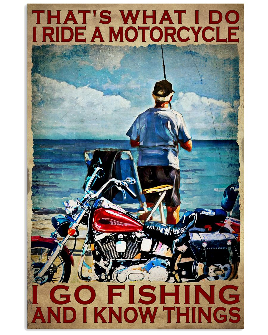 I ride motorcycle I go fishing and I know things poster