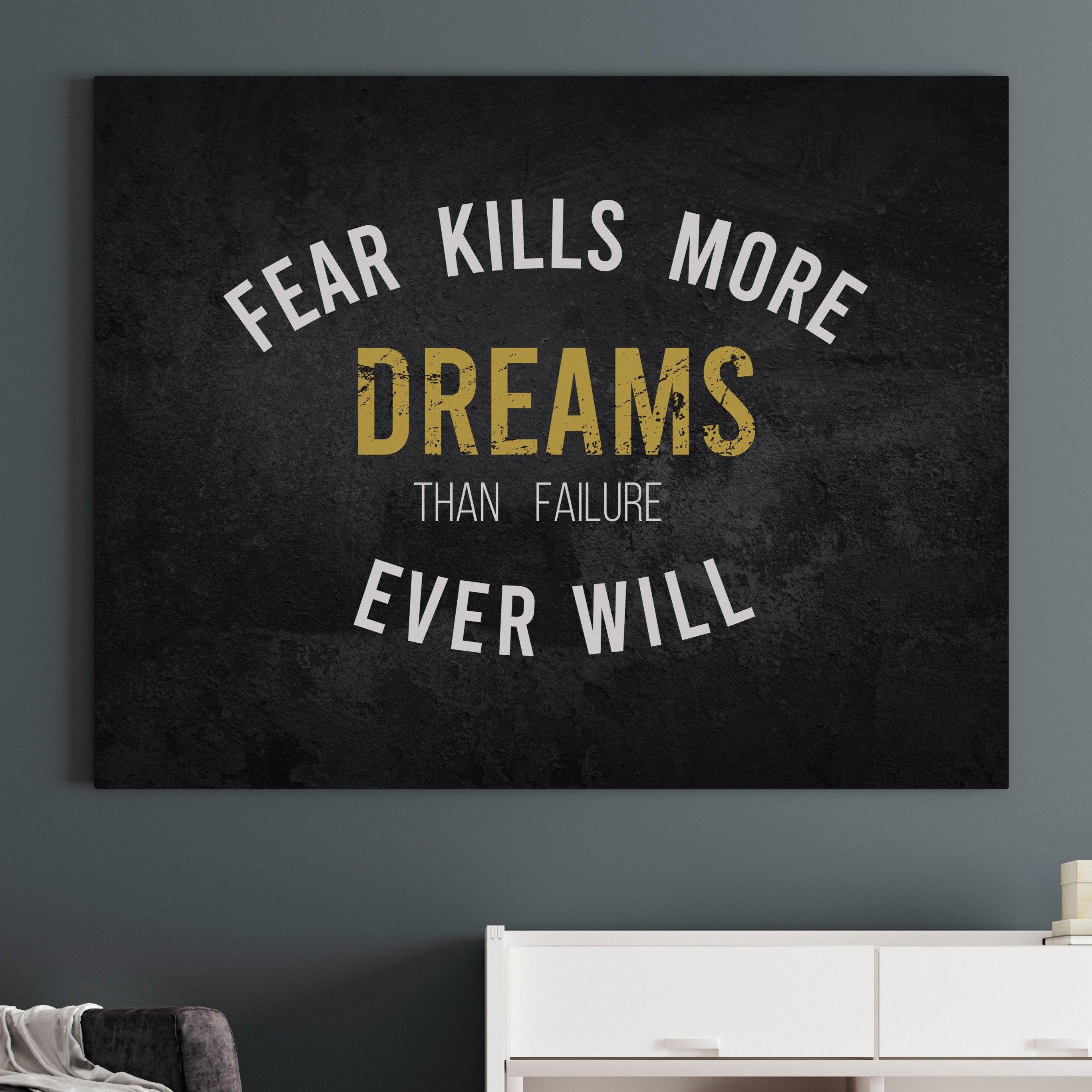 Fear Kills More Dreams Than Failure Ever Will Poster