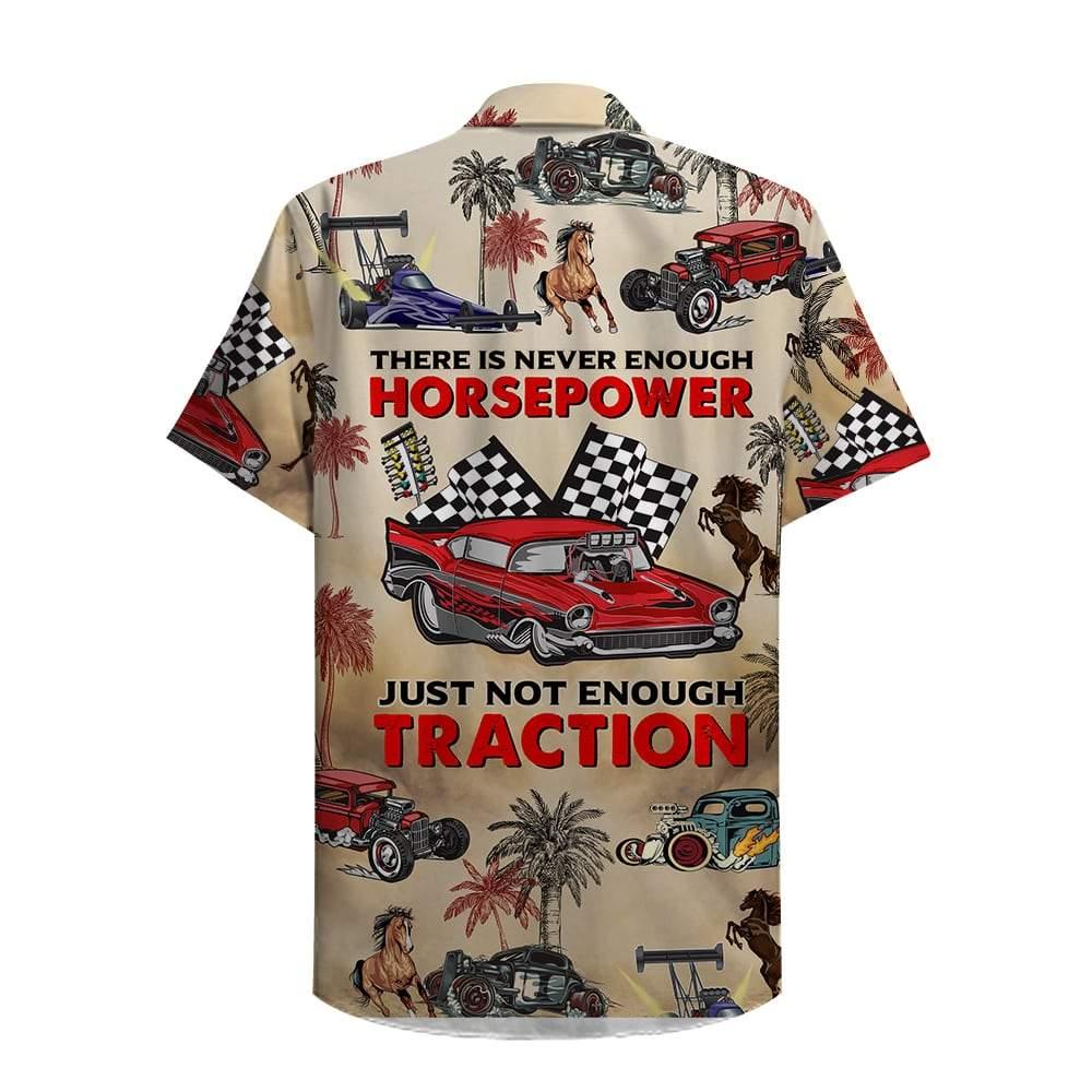Drag Racing Never Enough Horsepower Just Not Enough Traction Hawaiian Shirt