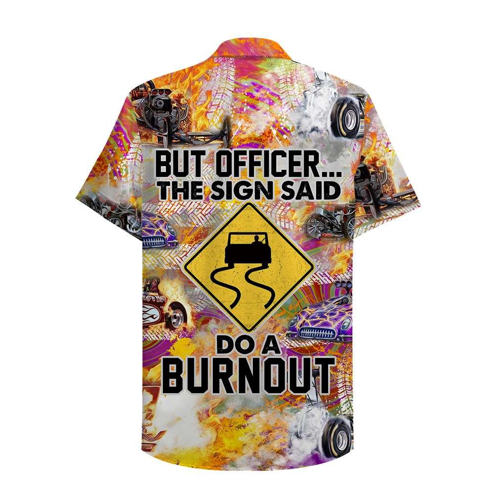 Drag Racing But officer The sign said Do a burnout Hawaiian Shirt