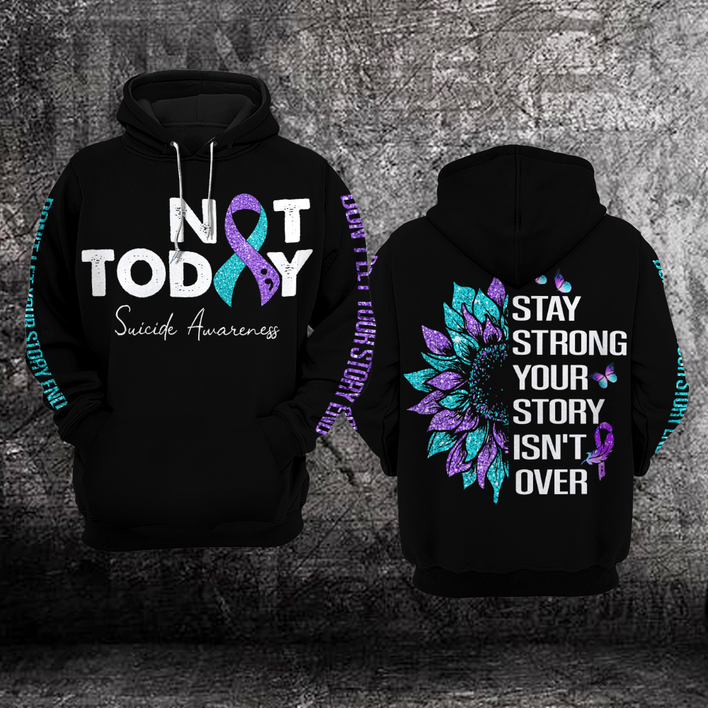Not Today Stay strong Suicide Prevention Awareness Hoodie 3D