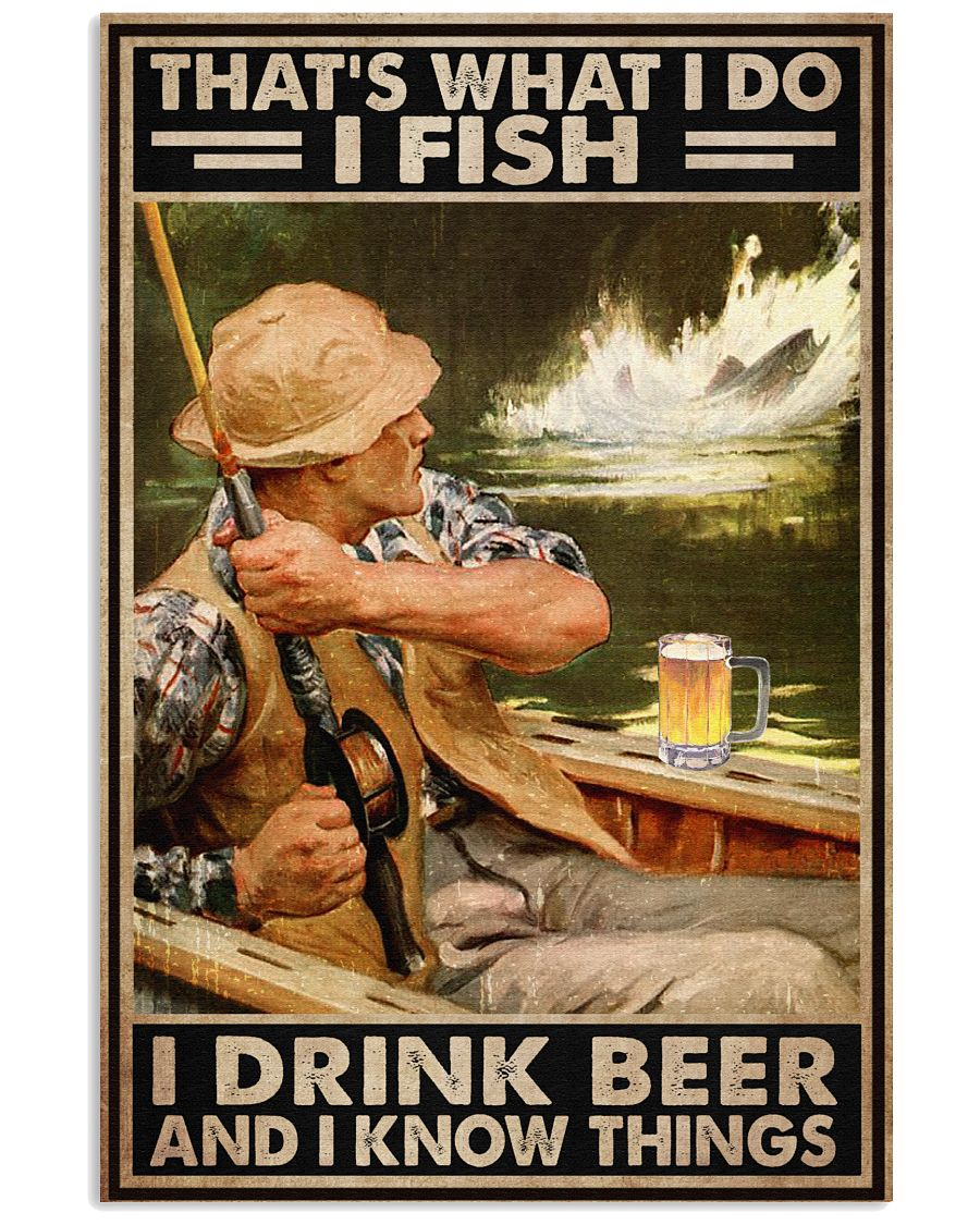 what I do I fish I drink beer and I know things
