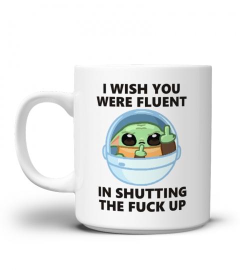Yoda I wish you were fluent in shutting the fuck up mug